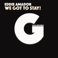 We Got to Stay! — Eddie Amador