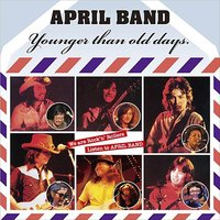 Younger Than Old Days. — April Band