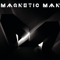 Magnetic Man — Magnetic Man