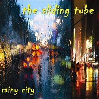 Rainy City — The Sliding Tube