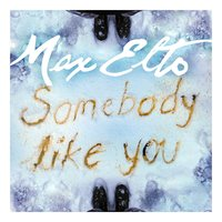 Somebody Like You — Max Elto