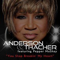 You Stop Breakin' My Heart — Pepper Mashay, Anderson & Thacher