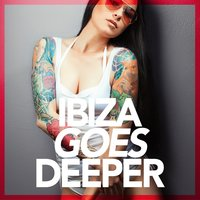 Ibiza Goes Deeper (A Unique Selection Of Deep House Tunes) — сборник
