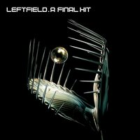 A Final Hit - The Best Of Leftfield — Leftfield