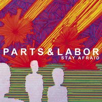 Stay Afraid — Parts & Labor