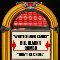 White Silver Sands / Don't Be Cruel — Bill Black's Combo