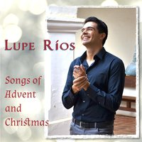 Lupe Ríos Songs of Advent and Christmas — Lupe Ríos