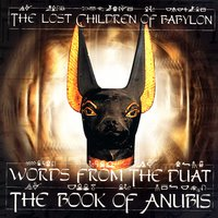 Words From The Duat - The Book Of Anubis — Lost Children Of Babylon