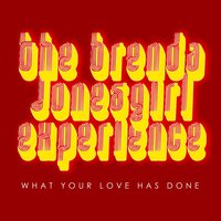 What Your Love Has Done — The Brenda JonesGirl Experience