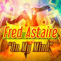 On My Mind — Fred Astaire