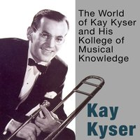 The World of Kay Kyser and His Kollege of Musical Knowledge — Kay Kyser & His Orchestra