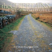 The Wide World Over:  A 40 Year Celebration — The Chieftains