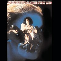 American Woman — The Guess Who