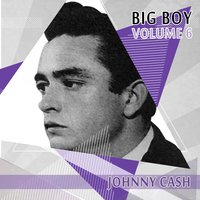 Big Boy Johnny Cash, Vol. 6 — Johnny Cash