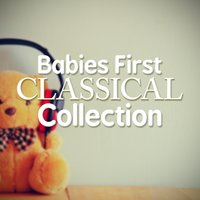 Babies First Classical Collection — Classical Music Songs, Relaxing Piano, First Baby Classical Collection, Classical Music Songs|First Baby Classical Collection|Relaxing Piano