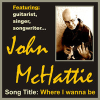 Where I Wanna Be - Single — John Mchattie