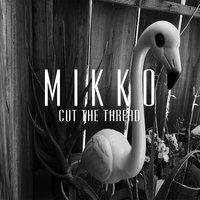 Cut the Thread — Mikko