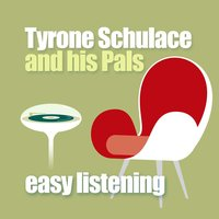 Easy Listening — Tyrone Schulace and His Pals