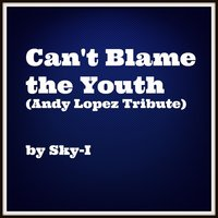 Can't Blame the Youth — Sky I
