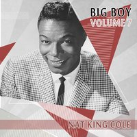 Big Boy Nat King Cole, Vol. 7 — Nat King Cole