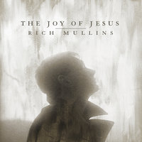 The Joy of Jesus — Rich Mullins, Matt Maher, Mac Powell, Ellie Holcomb