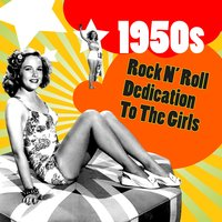 1950s Rock N' Roll Dedication To The Girls — сборник