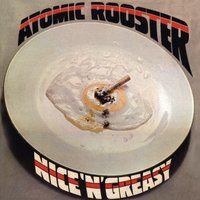 Nice 'n' Greasy — Atomic Rooster