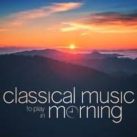 Classical Music to Play in the Morning — сборник