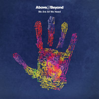 We Are All We Need — Above & Beyond
