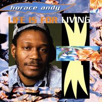 Life Is For Living — Horace Andy