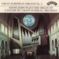 Great European Organs No. 2: L'eglise Du Chant D'oiseau, Brussells — Keith John