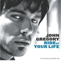 Ride Of Your Life — John Gregory