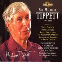 Tippett: Orchestral Works, Concertos and Choral Works — BBC Philharmonic Orchestra, Choir Of St. John's College, Cambridge, Michael Tippett, Stephen Darlington, George Guest