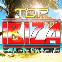 Top Ibiza Club Anthems — Island Dance Mixers