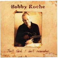 Don't Think I Don't Remember — Bobby Roche