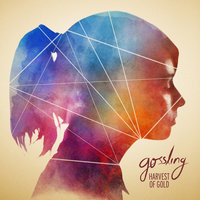 Harvest Of Gold — Gossling