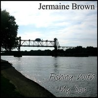 Fishing With My Son — Jermaine Brown