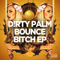 Bounce Bitch EP — D!rty Palm