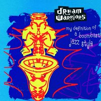 My Definition Of A Boombastic Jazz Style — Dream Warriors