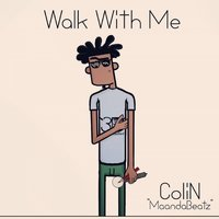 Walk With Me — Colin, Colin Magwedze