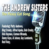 The Pussy Cat Song — The Andrews Sisters, Patty Andrews