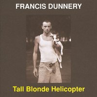 Tall Blonde Helicopter — Francis Dunnery