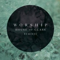 House of Glass: Remixes — Worship