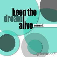 Keep the Dream Alive [feat. Melissa Collins] — Groovesoup, Melissa Collins