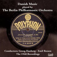 Danish Music played by The Berlin Philharmonic Orchestra — The Berlin Philharmonic Orchestra, Georg Høeberg, Emil Reesen