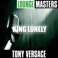 Lounge Masters: King Lonely — Tony Versace