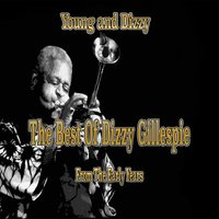 Young and Dizzy: The Best of Dizzy Gillespie from the Early Years — Dizzy Gillespie, Джордж Гершвин