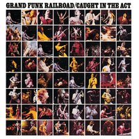 Caught In The Act — Grand Funk Railroad