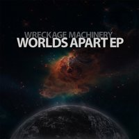 Worlds Apart EP — Wreckage Machinery
