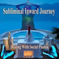 Dealing With Social Phobia Subliminal Inward Journey — Journey for Change